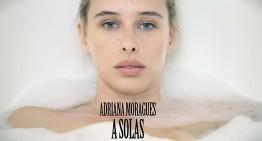 """Vídeo de la semana: ADRIANA MORAGUES – """"A Solas"""""""