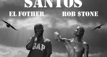 """El Fother y Rob $tone se unen para lanzar el single """"Santos"""""""